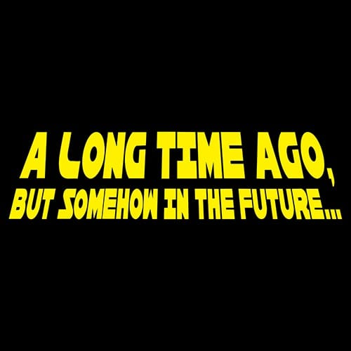 Star Wars A Long Time Ago, But Somehow in the Future Tshirt