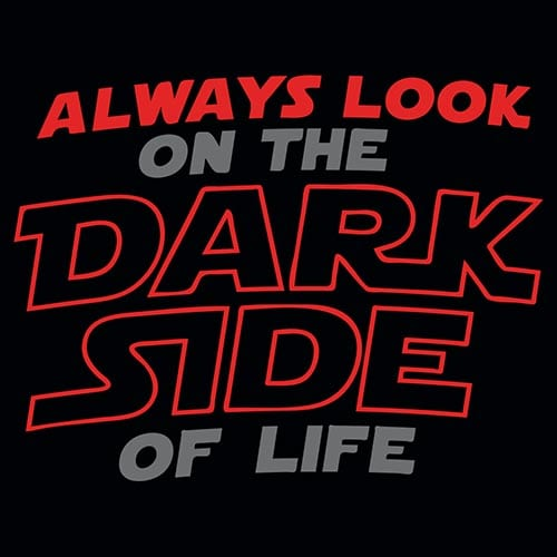 Star Wars Always Look on the Dark Side of Life Tshirt