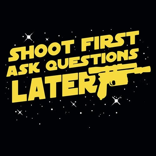 Star Wars Han Solo Shoot First Ask Questions Later Tshirt