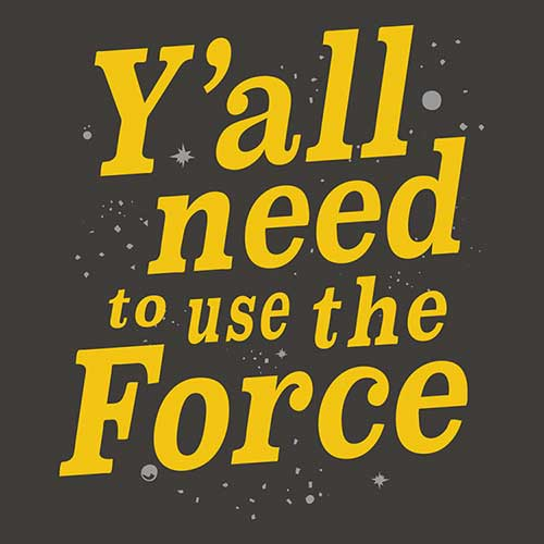 Star Wars Y'all Need to Use The Force Tshirt